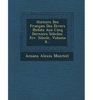 Histoire Des Francais Des Divers Etats Aux Cinq Derniers Silecles: XIV. Silecle, Volume 8... (Paperback)(French) - Common pdf epub