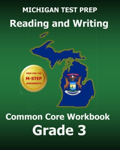 MICHIGAN TEST PREP Reading and Writing Common Core Workbook Grade 3: Preparation for the M-STEP Assessments