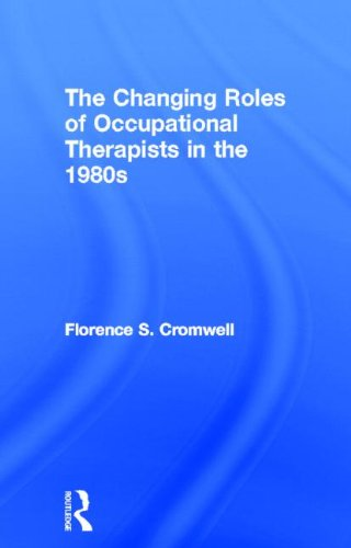 The Changing Roles of Occupational Therapists in the 1980s (Occupational Therapy in Health Care)