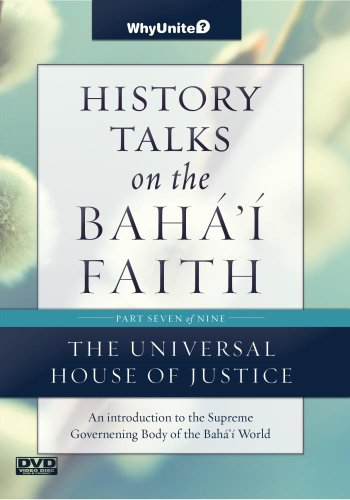 Bahai House - History Talks on the Baha'i Faith Part 7 of 9: The Universal House of Justice