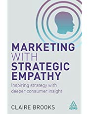 Marketing with Strategic Empathy: Inspiring Strategy with Deeper Consumer Insight