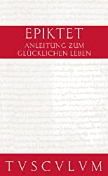 Anleitung zum glücklichen Leben / Encheiridion: Griechisch - Deutsch