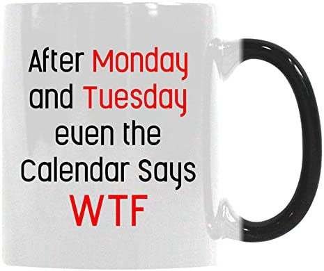 Gift Coffee Mug Cup After Monday And Tuesday Even The Calendar Says WTF Funny Quote Christmas Gifts for Office Co-worker Women Heat Sensitive Color-Changing Morphing Mug
