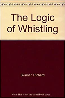 Book The Logic of Whistling by Richard Skinner (2002-11-06)