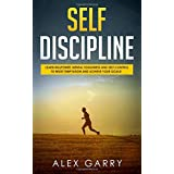 Self Discipline: Learn Willpower, Mental Toughness And Self-Control To Resist Temptation And Achieve Your Goals While Beating Procrastination. Everyday Habits You Need To Build The Success You Want