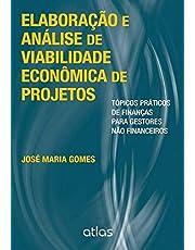 Elaboração E Análise De Viabilidade Econômica De Projetos: Tópicos Práticos de Finanças Para Gestores Não Financeiros