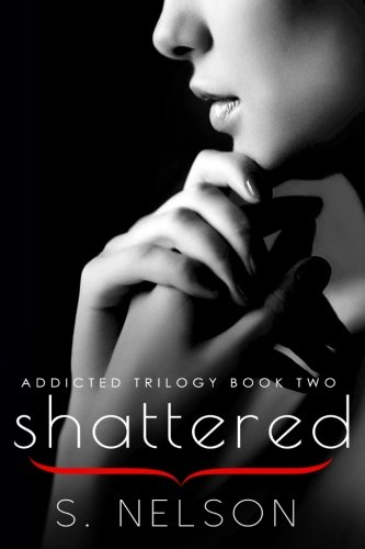 Shattered (Addicted Trilogy) (Volume 2)