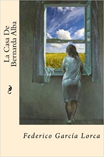 La Casa De Bernarda Alba (Spanish Edition): Federico Garcia Lorca: 9781539915621: Amazon.com: Books