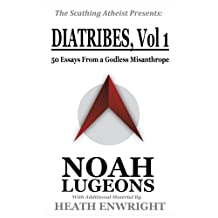 Diatribes: Volume One: 50 Essays From a Godless Misanthrope (The Scathing Atheist Presents Book 1)