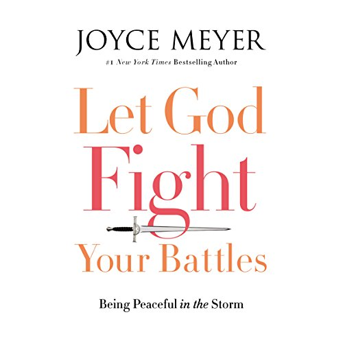 Let God Fight Your Battles: Being Peaceful in the Storm by Hachette Audio