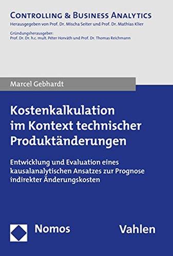 Kostenkalkulation Im Kontext Technischer Produktanderungen: Entwicklung Und Evaluation Eines Kausalanalytischen Ansatzes Zur Prognose Indirekter Anderungskosten