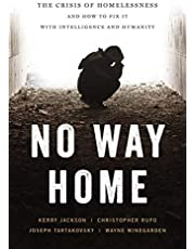 No Way Home: The Crisis of Homelessness and How to Fix It with Intelligence and Humanity
