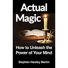 Actual Magic: How to Unleash the Power of Your Mind