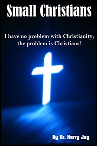 Small Christians I Have No Problem With Christianity The Problem