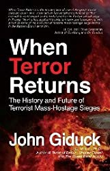 When Terror Returns (The History and Future of Terrorist Mass-Hostage Sieges)