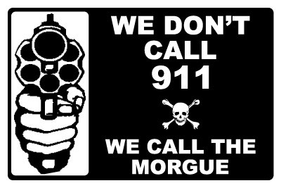 Security Sign - WE DON'T CALL 911 - WE CALL THE MORGUE - #504 -