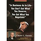 In Business As in Life, You Don't Get What You Deserve, You Get What You Negotiate, Karrass, Chester L., 0965227499