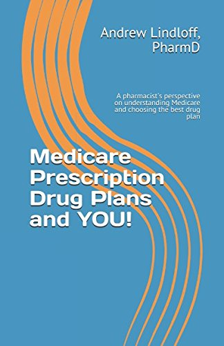 Medicare Prescription Drug Plans and YOU!: A pharmacist's perspective on understanding Medicare and choosing the best drug plan