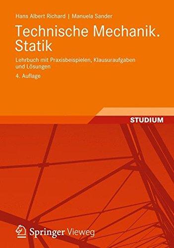 Technische Mechanik. Statik: Lehrbuch mit Praxisbeispielen, Klausuraufgaben und Lösungen