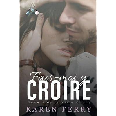 Fais-moi y croire: Tome 1 de la série Croire (Volume 1) (French Edition)