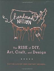Handmade nation the rise of diy /anglais