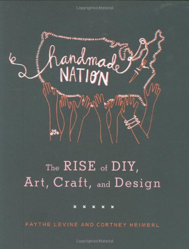 Handmade Nation: The Rise of DIY, Art, Craft, and Design
