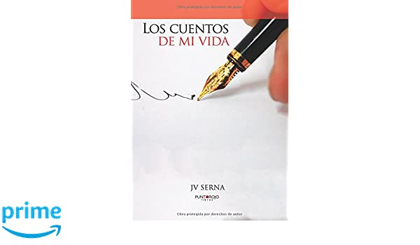 Los cuentos de mi vida (Spanish Edition): José Vicente Serna: 9788415935193: Amazon.com: Books