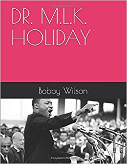 MR. Bobby R. Wilson - Dr. M.l.k. Holiday
