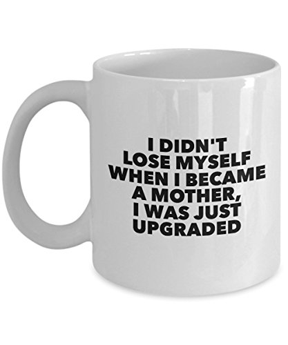Funny 11Oz Coffee Mug, I Didn'T Lose Myself When I Became A Mother, I Was Just Upgraded for Dad, Grandpa, Husband From Son, Daughter, Wife for (Biker Trooper Costume)