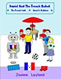 Daniel And The French Robot - Book 2: Two lovely stories in English teaching French to 3 - 7 year olds: The French Café / Daniel's Hobbies (Young Cool Kids Learn French)