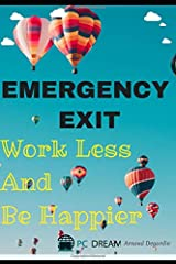 Emergency Exit: Work Less and Be Happier: How to Reach Financial Freedom and Retire Early Paperback