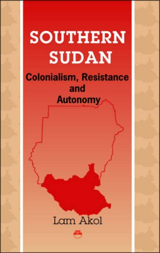 Southern Sudan: Colonialism, Resistance and Autonomy