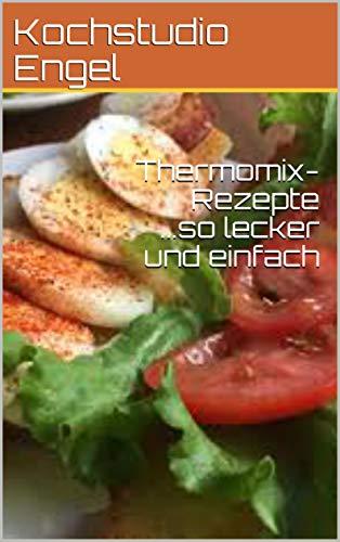 Thermomix-Rezepte ...so lecker und einfach by Kochstudio Engel