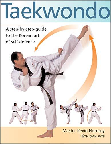 (Taekwondo: A Step-by-Step Guide to the Korean Art of Self-Defense)