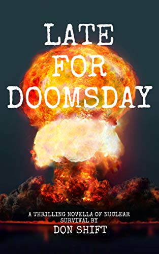 Late For Doomsday: a thrilling novella of nuclear survival by [Shift, Don]