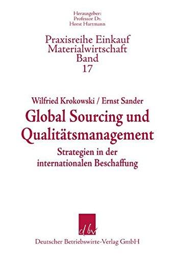 Global Sourcing und Qualitätsmanagement: Strategien in der internationalen Beschaffung (Praxisreihe Materialwirtschaft Einkauf)
