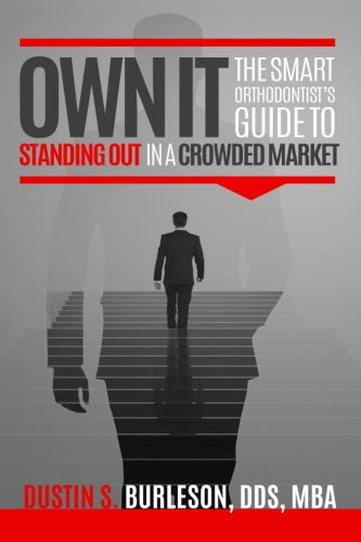 Own It: The Smart Orthodontist's Guide to Standing Out in a Crowded Market
