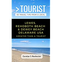 GREATER THAN A TOURIST- LEWES, REHOBOTH BEACH, & DEWEY BEACH DELAWARE UNITED STATES: 50 Travel Tips from a Local
