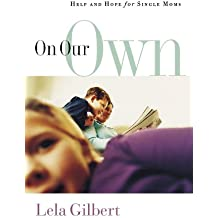 On Our Own: Help and Hope for Single Moms