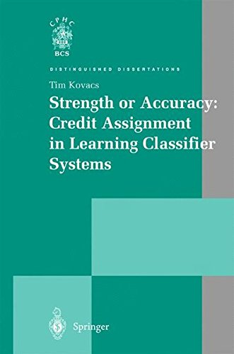 Strength or Accuracy: Credit Assignment in Learning Classifier Systems (Distinguished Dissertations) by Tim Kovacs