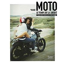 Moto, le temps de la liberté: De la contre-culture à la custom culture