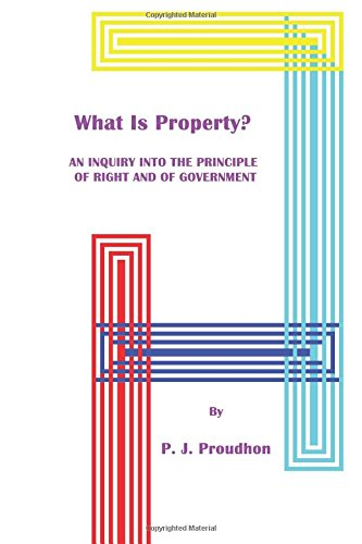 What Is Property  An Inquiry Into The Principle Of Right And Of Government