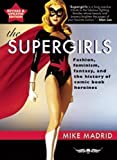 The Supergirls: Feminism, Fantasy, and the History of Comic Book Heroines (Revised and Updated)
