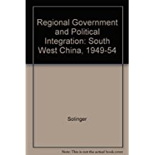 Regional Government and Political Integration: South West China, 1949-54