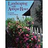 Landscaping with Antique Roses, Druitt, Liz and Shoup, G. Michael, 0942391640