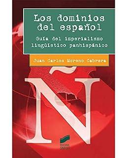Los dominios del español. Guía del imperialismo lingüístico panhispánico (Ensayo)