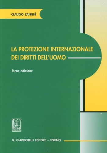 La protezione internazionale dei diritti dell'uomo Copertina flessibile – 1 ott 2013 Claudio Zanghì Giappichelli 8834889312