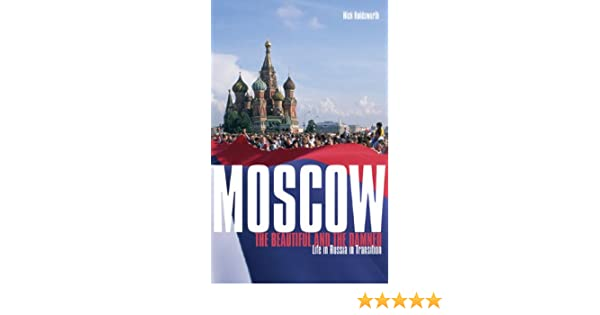 Life in Russia in Transition The Beautiful and the Damned Moscow