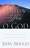 I Will Follow You, O God: Embracing Him as Lord in Your Private Worship