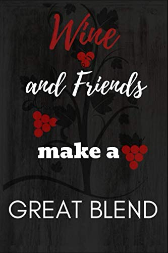 "Wine and Friends make a Great Blend: Wine and Friends Make a Great Blend: Funny Novelty Gag Gift ~ Notebook / Diary / Journal ~ Small 6"" X 9"" by RG Dragon Publishing"